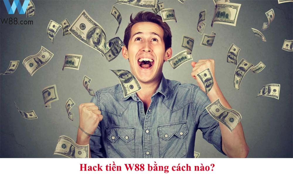 Hack tiền W88 bằng cách nào?