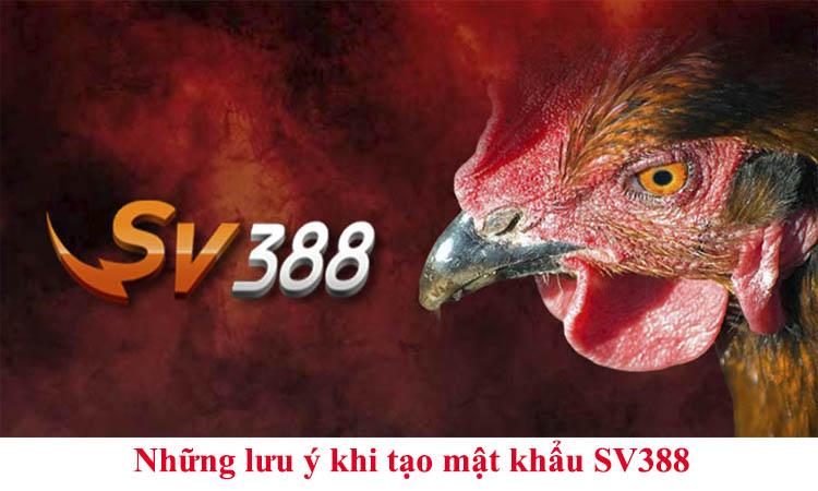 Những lưu ý khi tạo mật khẩu SV388